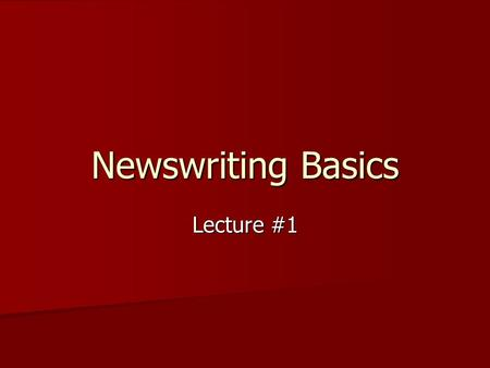 Newswriting Basics Lecture #1. Review The 7 News Values serve as a checklist The 7 News Values serve as a checklist –Impact –Timeliness –Prominence –Proximity.