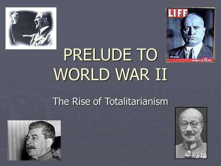 PRELUDE TO WORLD WAR II The Rise of Totalitarianism.