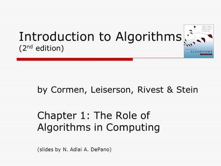 Introduction to Algorithms (2 nd edition) by Cormen, Leiserson, Rivest & Stein Chapter 1: The Role of Algorithms in Computing (slides by N. Adlai A. DePano)