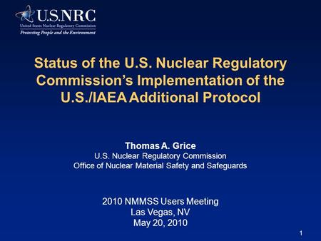 1 2010 NMMSS Users Meeting Las Vegas, NV May 20, 2010 Status of the U.S. Nuclear Regulatory Commission's Implementation of the U.S./IAEA Additional Protocol.