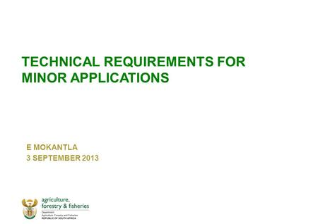TECHNICAL REQUIREMENTS FOR MINOR APPLICATIONS E MOKANTLA 3 SEPTEMBER 2013.