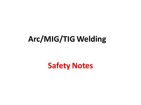 Arc/MIG/TIG Welding Safety Notes. 1. PROTECT YOUR SKIN by wearing leather or flame resistant canvas coat and gloves. PROTECT YOUR HEAD AND EYES by wearing.