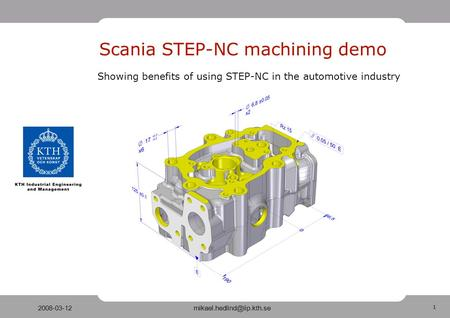 1 Scania STEP-NC machining demo Showing benefits of using STEP-NC in the automotive industry.