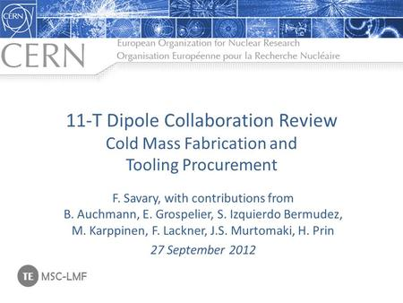 11-T Dipole Collaboration Review Cold Mass Fabrication and Tooling Procurement F. Savary, with contributions from B. Auchmann, E. Grospelier, S. Izquierdo.