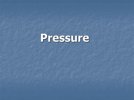 Pressure. Pressure_: The force exerted on a surface divided by the total area over which the force is exerted (PSI or Pa) Pressure_: The force exerted.