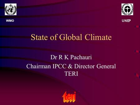 State of Global Climate Dr R K Pachauri Chairman IPCC & Director General TERI WMO.