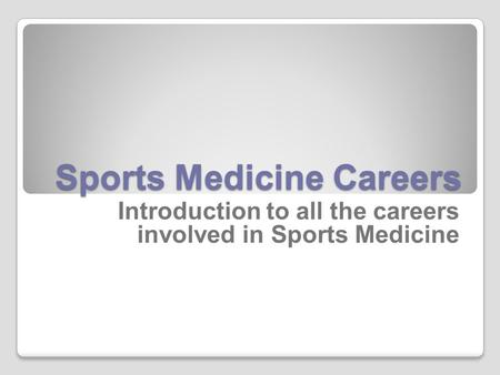 Sports Medicine Careers Introduction to all the careers involved in Sports Medicine.