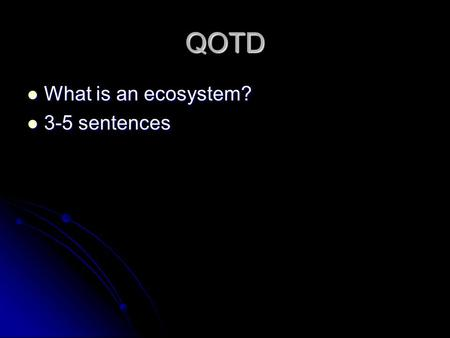 QOTD What is an ecosystem? What is an ecosystem? 3-5 sentences 3-5 sentences.
