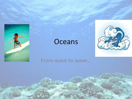 Oceans From wave to wave….