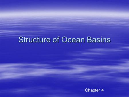 Structure of Ocean Basins Chapter 4. Continental shelves  Part of continents  Exposed or not exposed depending on sea level  Cut by submarine canyons.