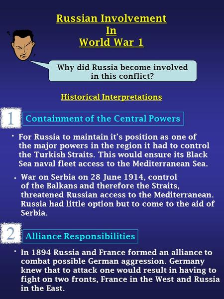Historical Interpretations Why did Russia become involved in this conflict? Russian Involvement In World War 1 Containment of the Central Powers For Russia.