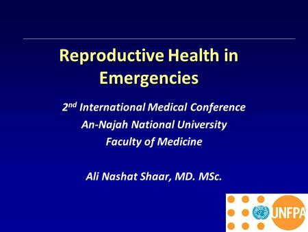 Reproductive Health in Emergencies 2 nd International Medical Conference An-Najah National University Faculty of Medicine Ali Nashat Shaar, MD. MSc.