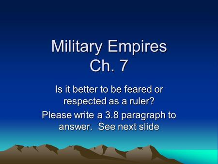 Military Empires Ch. 7 Is it better to be feared or respected as a ruler? Please write a 3.8 paragraph to answer. See next slide.