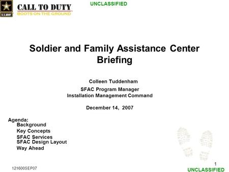 UNCLASSIFIED 1 121600SEP07 Soldier and Family Assistance Center Briefing Colleen Tuddenham SFAC Program Manager Installation Management Command December.