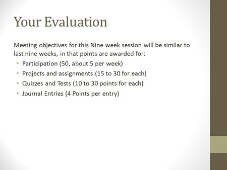 Your Evaluation Meeting objectives for this Nine week session will be similar to last nine weeks, in that points are awarded for: Participation (50, about.