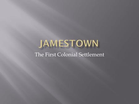 The First Colonial Settlement.  Companies in which investors pooled wealth with the hope of gaining a profit  Once they obtained charter – had to maintain.