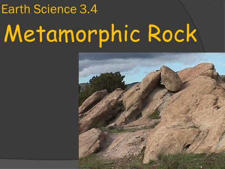 Earth Science 3.4 Metamorphic Rock. Metamorphism  R ecall that metamorphic rocks form when existing rocks are changed by heat and pressure.  Metamorphism.