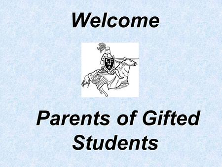 Welcome Parents of Gifted Students. LCMA's teachers of the gifted would like to take this opportunity to introduce ourselves and to tell you about our.