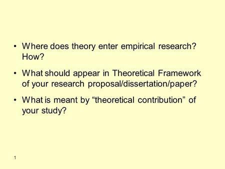 Where does theory enter empirical research? How? What should appear in Theoretical Framework of your research proposal/dissertation/paper? What is meant.
