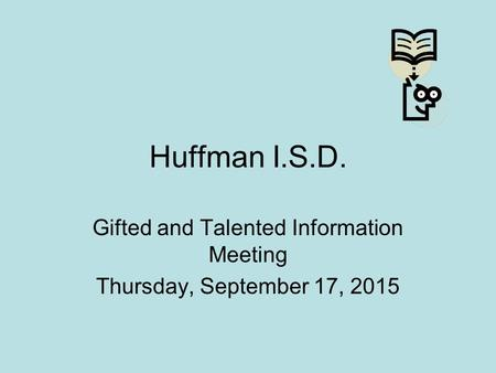 Huffman I.S.D. Gifted and Talented Information Meeting Thursday, September 17, 2015.