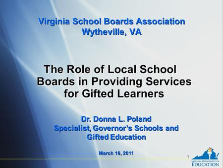 1 Virginia School Boards Association Wytheville, VA The Role of Local School Boards in Providing Services for Gifted Learners Dr. Donna L. Poland Specialist,