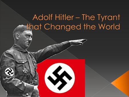 Adolf Hitler is among the few influential men who changed the course of history. His ideas and actions altered the way the world perceived terror and.