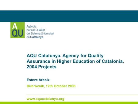 Www.aqucatalunya.org La qualitat, garantia de millora AQU Catalunya. Agency for Quality Assurance in Higher Education of Catalonia. 2004 Projects Esteve.