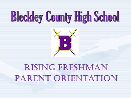 Bleckley County High School Rising Freshman Parent Orientation.