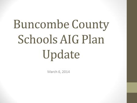 Buncombe County Schools AIG Plan Update March 6, 2014.