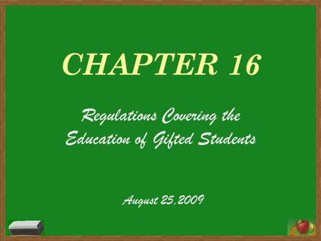 CHAPTER 16 Regulations Covering the Education of Gifted Students August 25,2009.
