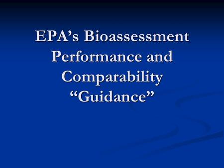 "EPA's Bioassessment Performance and Comparability ""Guidance"""