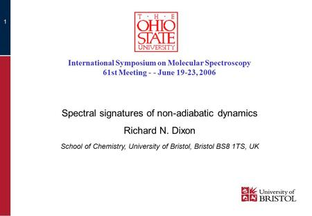 1 Spectral signatures of non-adiabatic dynamics Richard N. Dixon School of Chemistry, University of Bristol, Bristol BS8 1TS, UK International Symposium.