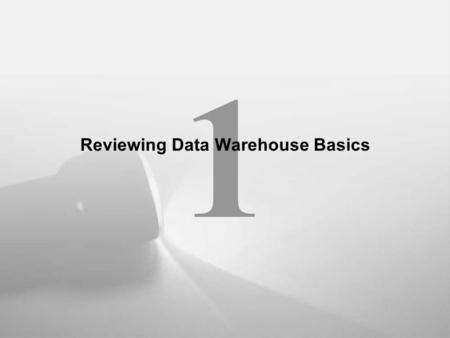 1 Reviewing Data Warehouse Basics. Lessons 1.Reviewing Data Warehouse Basics 2.Defining the Business and Logical Models 3.Creating the Dimensional Model.