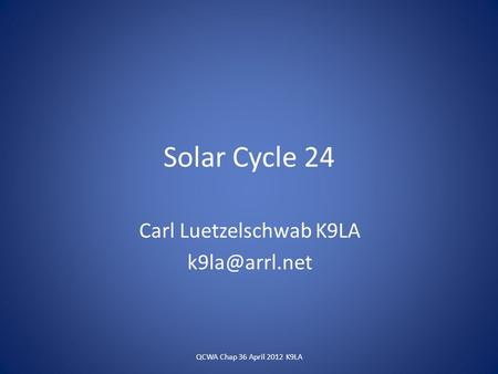 Solar Cycle 24 Carl Luetzelschwab K9LA QCWA Chap 36 April 2012 K9LA.