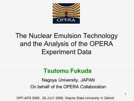 1 The Nuclear Emulsion Technology and the Analysis of the OPERA Experiment Data Tsutomu Fukuda Nagoya University, JAPAN On behalf of the OPERA Collaboration.