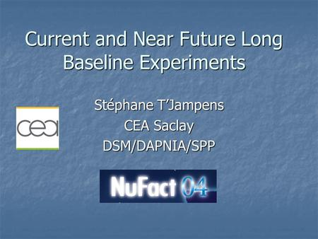 Current and Near Future Long Baseline Experiments Stéphane T'Jampens CEA Saclay DSM/DAPNIA/SPP.
