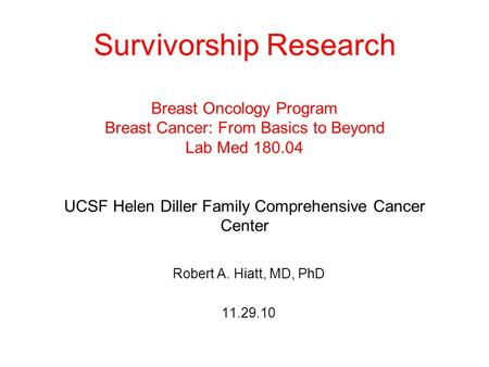 Survivorship Research Breast Oncology Program Breast Cancer: From Basics to Beyond Lab Med 180.04 UCSF Helen Diller Family Comprehensive Cancer Center.