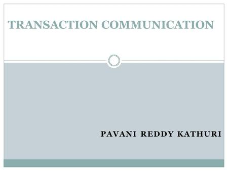 PAVANI REDDY KATHURI TRANSACTION COMMUNICATION. OUTLINE 0 P ART I : I NTRODUCTION 0 P ART II : C URRENT R ESEARCH 0 P ART III : F UTURE P OTENTIAL 0 R.
