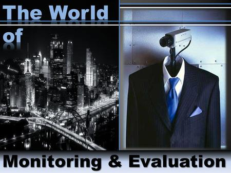 Monitoring & Evaluation. Objective Learn the why, what and how-to approach to monitoring Review monitoring techniques and define the roles monitoring.