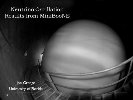 Neutrino Oscillation Results from MiniBooNE Joe Grange University of Florida.