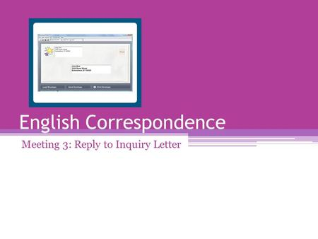 English Correspondence Meeting 3: Reply to Inquiry Letter.