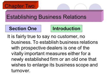 Establishing Business Relations It is fairly true to say no customer, no business. To establish business relations with prospective dealers is one of the.