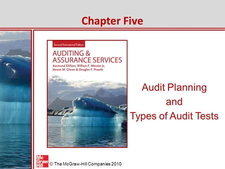 McGraw-Hill/Irwin © The McGraw-Hill Companies 2010 Audit Planning and Types of Audit Tests Chapter Five.