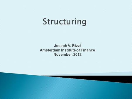 Joseph V. Rizzi Amsterdam Institute of Finance November, 2012.