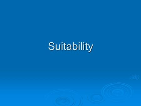 "Suitability. 2 Suitability Defined It is the ""appropriateness"" of a recommended transaction when considering the risks associated with the transaction,"