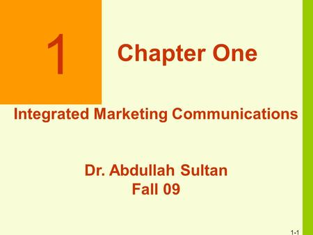 1-1 1 Chapter One Integrated Marketing Communications Dr. Abdullah Sultan Fall 09.
