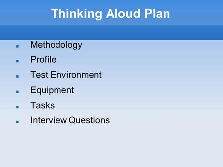 Thinking Aloud Plan Methodology Profile Test Environment Equipment Tasks Interview Questions.