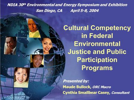 1 NDIA 30 th Environmental and Energy Symposium and Exhibition San Diego, CA April 5-8, 2004 Cultural Competency in Federal Environmental Justice and Public.