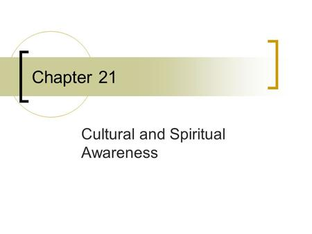 Copyright © 2006 Elsevier, Inc. All rights reserved Chapter 21 Cultural and Spiritual Awareness.