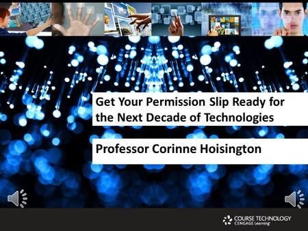 Get Your Permission Slip Ready for the Next Decade of Technologies Professor Corinne Hoisington.